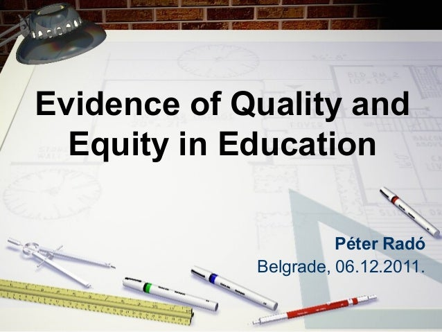 Evidence of Quality and  Equity in Education  Péter Radó  Belgrade, 06.12.2011.