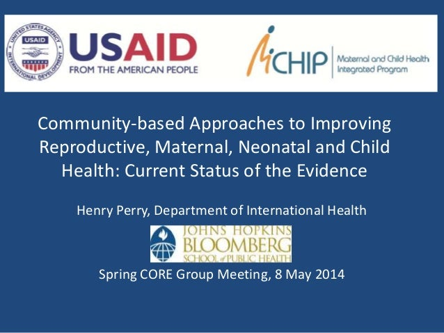 Community-based Approaches to Improving Reproductive, Maternal, Neonatal and Child Health: Current Status of the Evidence ...