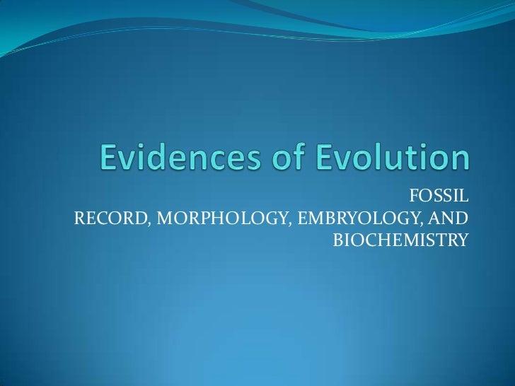 Evidences of Evolution<br />FOSSIL RECORD, MORPHOLOGY, EMBRYOLOGY, AND BIOCHEMISTRY<br />