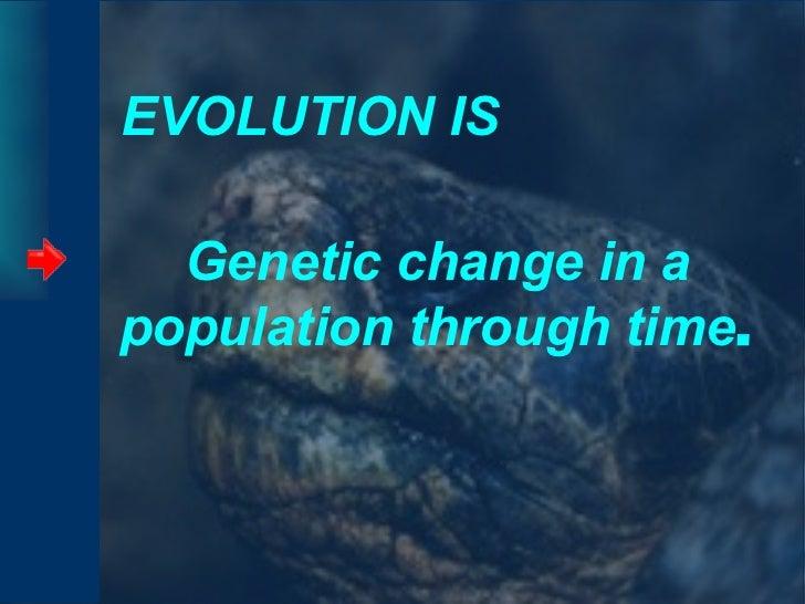 EVOLUTION IS <ul><li>Genetic change in a population through time . </li></ul>