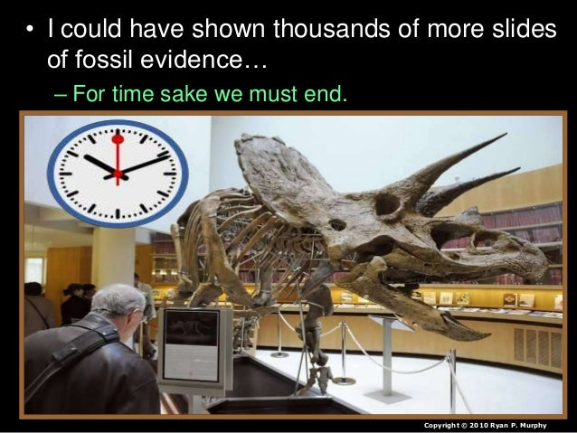 • I could have shown thousands of more slides of fossil evidence… – For time sake we must end. Copyright © 2010 Ryan P. Mu...