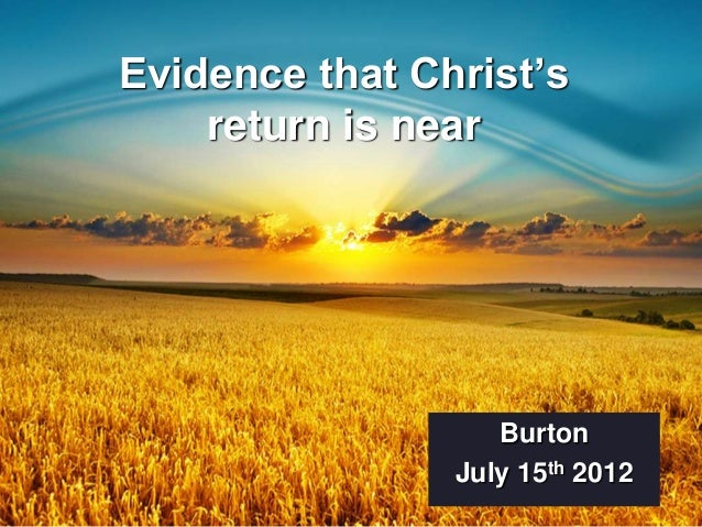 Evidence that Christ's    return is near                   Burton                July 15th 2012
