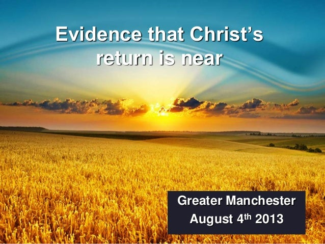 Evidence that Christ's return is near  Greater Manchester August 4th 2013