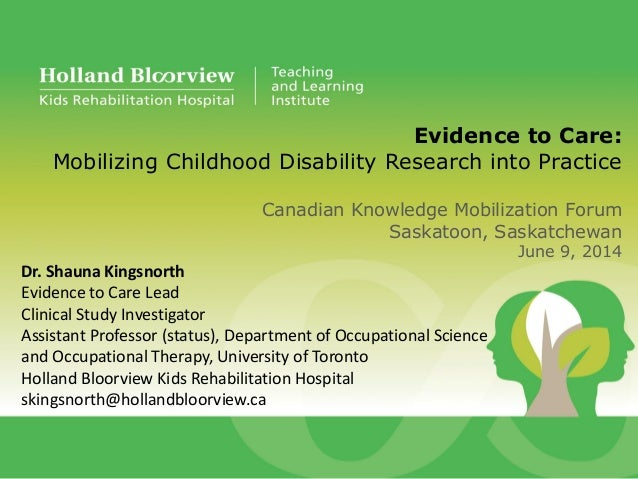 Evidence to Care: Mobilizing Childhood Disability Research into Practice Canadian Knowledge Mobilization Forum Saskatoon, ...