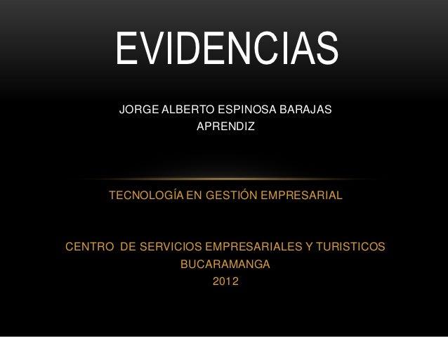 EVIDENCIAS       JORGE ALBERTO ESPINOSA BARAJAS                  APRENDIZ      TECNOLOGÍA EN GESTIÓN EMPRESARIALCENTRO DE ...