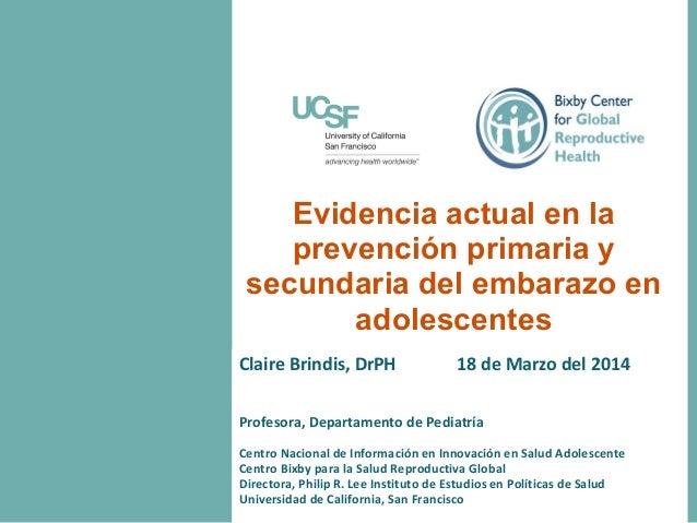 Claire Brindis, DrPH 18 de Marzo del 2014 Profesora, Departamento de Pediatría Centro Nacional de Información en Innovació...