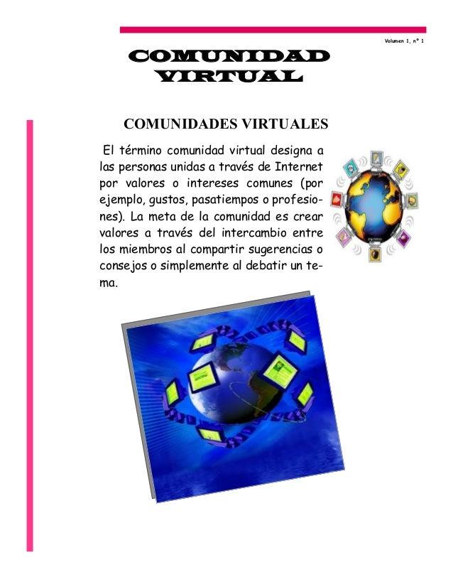 El término comunidad virtual designa alas personas unidas a través de Internetpor valores o intereses comunes (porejemplo,...