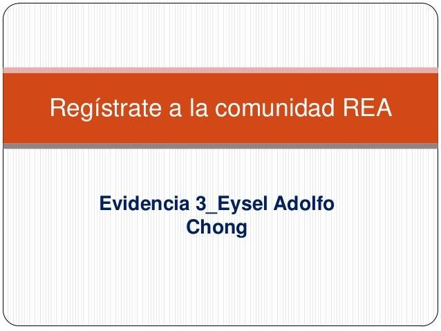 Regístrate a la comunidad REA  Evidencia 3_Eysel Adolfo Chong