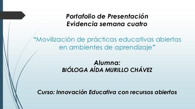 """Portafolio de Presentación  Evidencia semana cuatro  """"Movilización de prácticas educativas abiertas  en ambientes de apren..."""