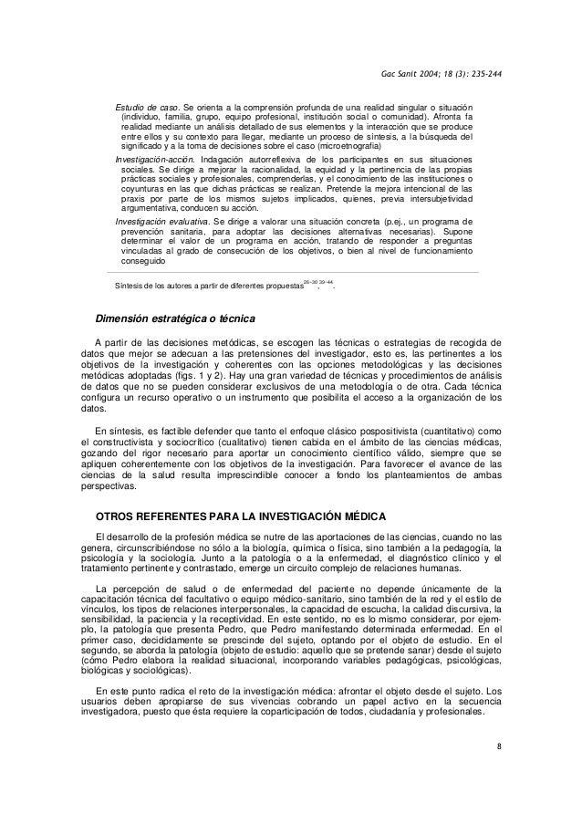 Gac Sanit 2004; 18 (3): 235-244 8 Estudio de caso. Se orienta a la comprensión profunda de una realidad singular o situaci...