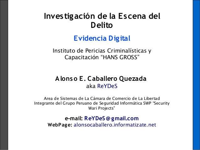 """Investigación de la Escena delDelitoEvidencia DigitalInstituto de Pericias Criminalísticas yCapacitación """"HANS GROSS""""Alons..."""