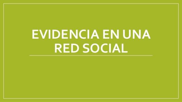 EVIDENCIA EN UNA RED SOCIAL