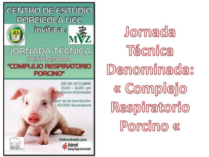 Jornada Técnica<br />Denominada:<br />« Complejo Respiratorio Porcino «<br />