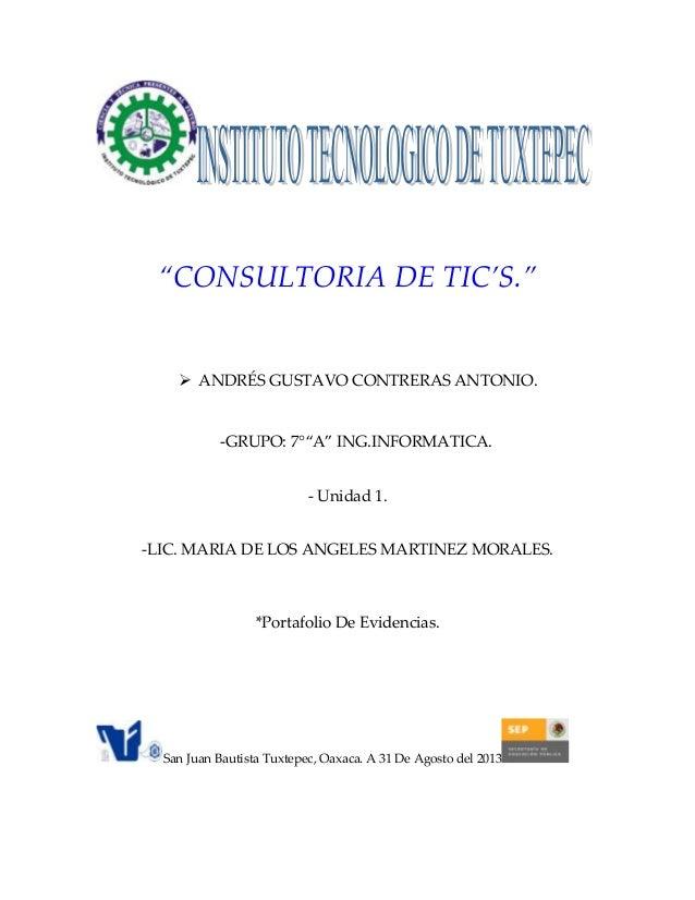 """""""CONSULTORIA DE TIC'S.""""  ANDRÉS GUSTAVO CONTRERAS ANTONIO. -GRUPO: 7°""""A"""" ING.INFORMATICA. - Unidad 1. -LIC. MARIA DE LOS ..."""