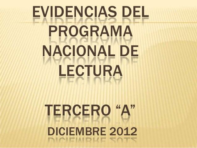 "EVIDENCIAS DEL  PROGRAMA NACIONAL DE   LECTURA TERCERO ""A"" DICIEMBRE 2012"