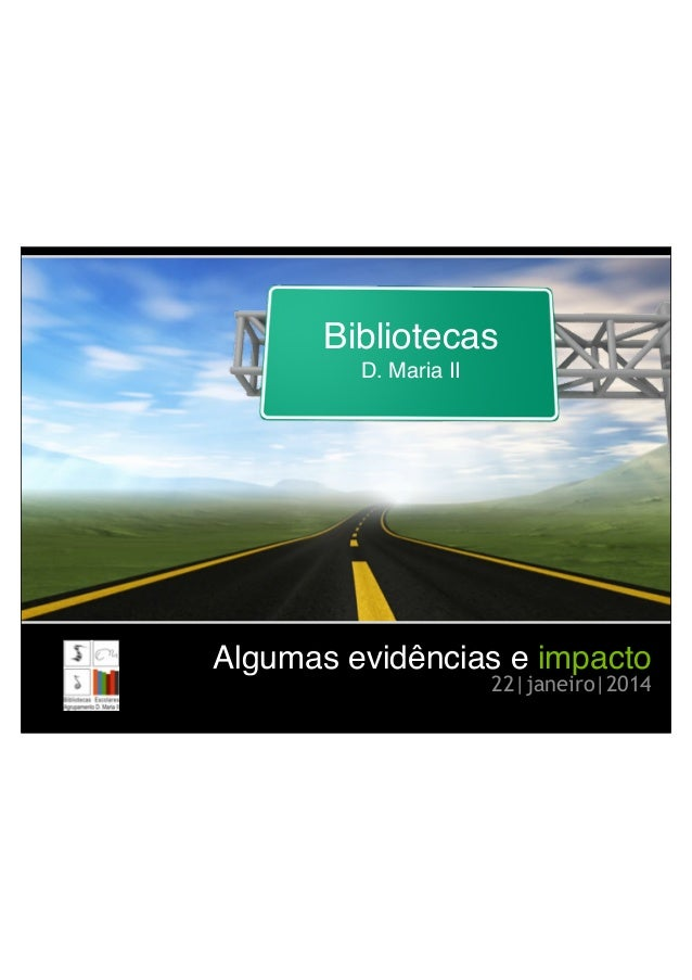 Algumas evidências e impacto 22|janeiro|2014 Bibliotecas! D. Maria II