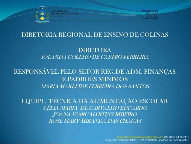 DIRETORIA REGIONAL DE ENSINO DE COLINAS                  DIRETORA       IOLANDA COELHO DE CASTRO FERREIRARESPONSÁVEL PELO ...