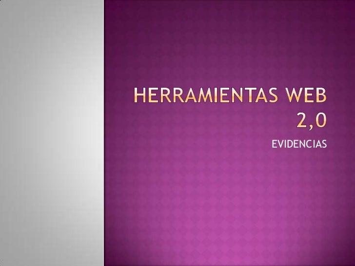 HERRAMIENTAS WEB 2,0<br />EVIDENCIAS<br />