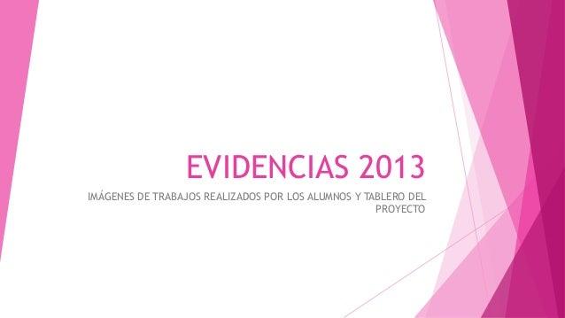 EVIDENCIAS 2013 IMÁGENES DE TRABAJOS REALIZADOS POR LOS ALUMNOS Y TABLERO DEL PROYECTO