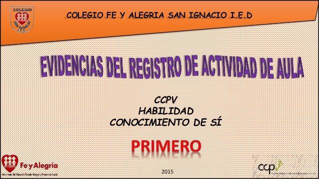 COLEGIO FE Y ALEGRIA SAN IGNACIO I.E.D CCPV HABILIDAD CONOCIMIENTO DE SÍ 2015