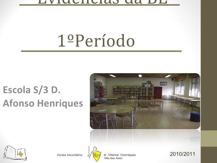 Evidências da BE  1ºPeríodo Escola S/3 D. Afonso Henriques 2010/2011