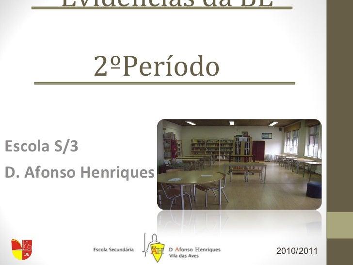 Evidências da BE  2ºPeríodo Escola S/3  D. Afonso Henriques 2010/2011
