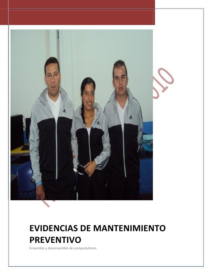 EVIDENCIAS DE MANTENIMIENTOPREVENTIVOEnsamble y desensamble de computadores