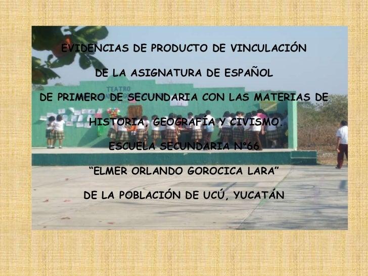 EVIDENCIAS DE PRODUCTO DE VINCULACIÓN DE LA ASIGNATURA DE ESPAÑOL DE PRIMERO DE SECUNDARIA CON LAS MATERIAS DE HISTORIA, G...