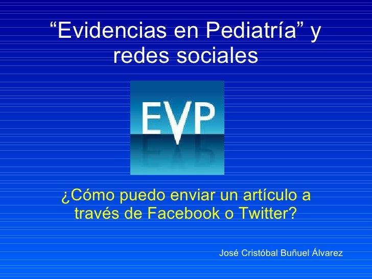 """"""" Evidencias en Pediatría"""" y redes sociales ¿Cómo puedo enviar un artículo a través de Facebook o Twitter? José Cristóbal ..."""