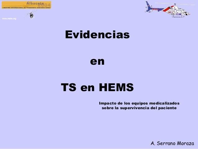www.mebe.orgwww.mebe.org Evidencias en TS en HEMS A. Serrano Moraza Impacto de los equipos medicalizados sobre la superviv...