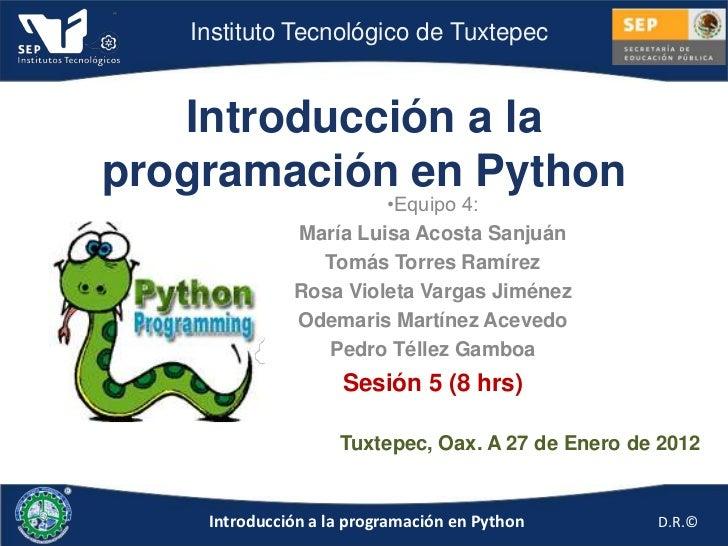 Instituto Tecnológico de Tuxtepec   Introducción a laprogramación en Python                       •Equipo 4:              ...