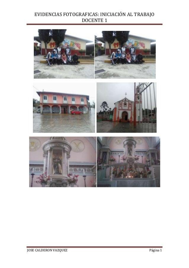 EVIDENCIAS FOTOGRAFICAS: INICIACIÓN AL TRABAJO DOCENTE 1  JOSE CALDERON VAZQUEZ  Página 1