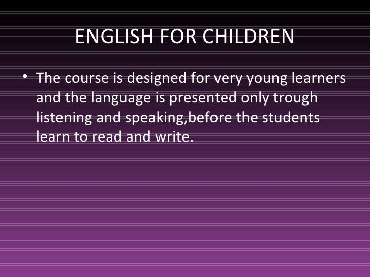 ENGLISH FOR CHILDREN• The course is designed for very young learners  and the language is presented only trough  listening...