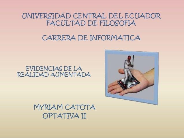 UNIVERSIDAD CENTRAL DEL ECUADOR FACULTAD DE FILOSOFIA CARRERA DE INFORMATICA MYRIAM CATOTA OPTATIVA II EVIDENCIAS DE LA RE...