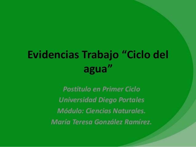 """Evidencias Trabajo """"Ciclo del           agua""""      Postitulo en Primer Ciclo     Universidad Diego Portales     Módulo: Ci..."""