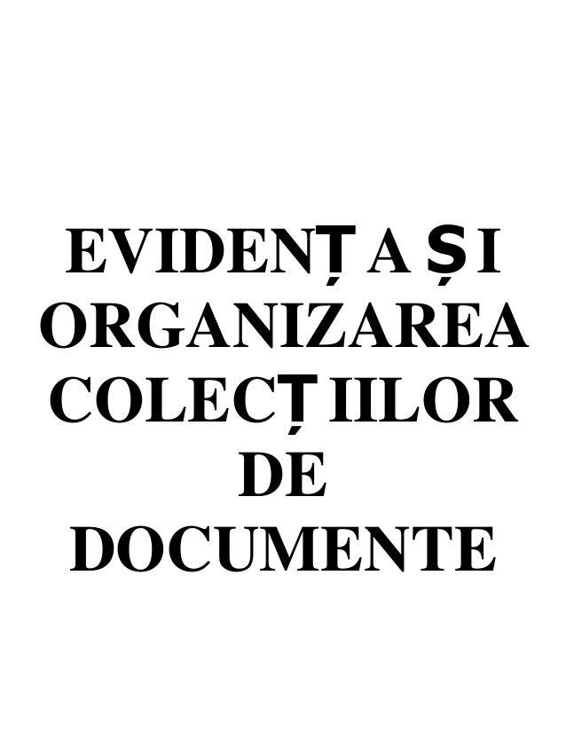 EVIDENȚ A ȘI ORGANIZAREA COLECȚ IILOR DE DOCUMENTE