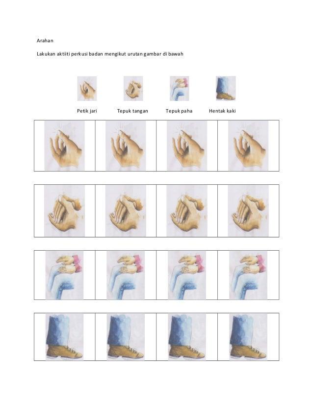 Arahan  Lakukan aktiiti perkusi badan mengikut urutan gambar di bawah  Petik jari Tepuk tangan Tepuk paha Hentak kaki
