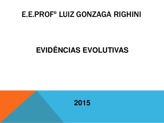 E.E.PROFº LUIZ GONZAGA RIGHINI EVIDÊNCIAS EVOLUTIVAS 2015