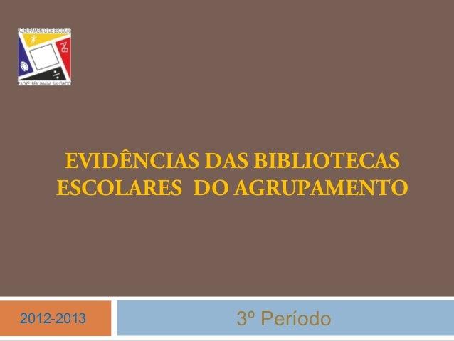 EVIDÊNCIAS DAS BIBLIOTECASESCOLARES DO AGRUPAMENTO3º Período2012-2013