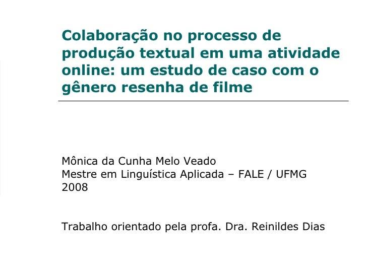 Colaboração no processo de produção textual em uma atividade online: um estudo de caso com o gênero resenha de filme Mônic...