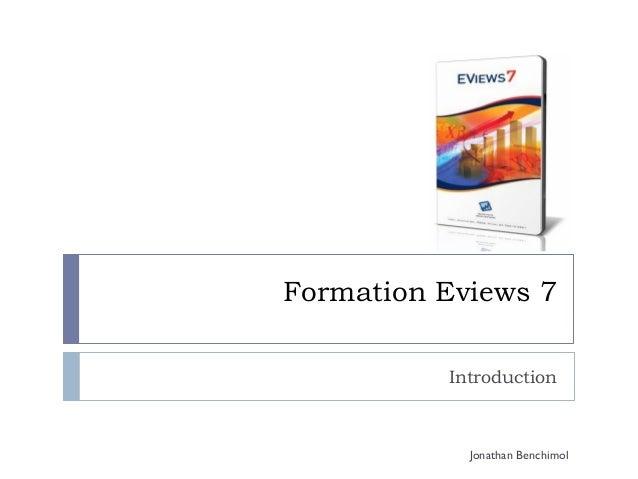 Formation Eviews 7          Introduction            Jonathan Benchimol