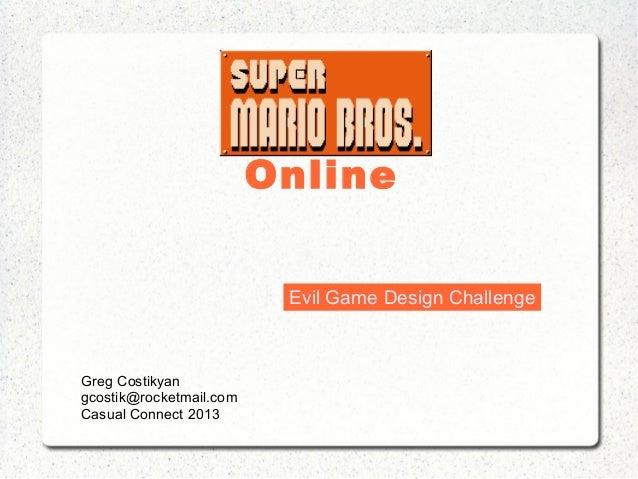 Online Greg Costikyan gcostik@rocketmail.com Casual Connect 2013 Evil Game Design Challenge