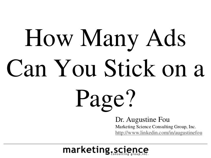 How Many AdsCan You Stick on a     Page?         Dr. Augustine Fou         Marketing Science Consulting Group, Inc.       ...