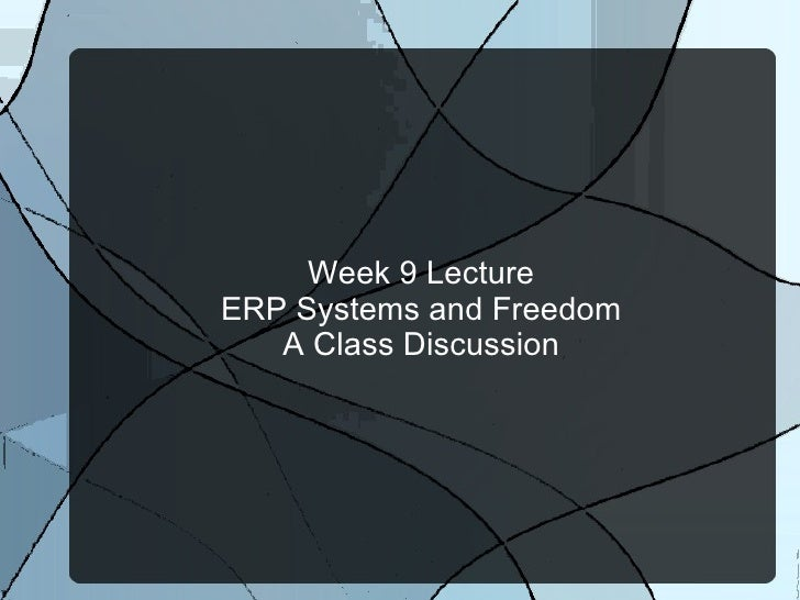 Week 9 Lecture ERP Systems and Freedom A Class Discussion