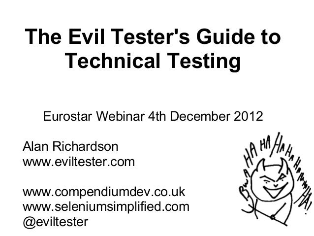 The Evil Testers Guide to   Technical Testing   Eurostar Webinar 4th December 2012Alan Richardsonwww.eviltester.comwww.com...