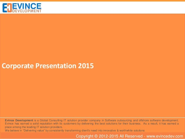 Copyright © 2012-2015 All Reserved - www.evincedev.com Corporate Presentation 2015 Evince Development is a Global Consulti...