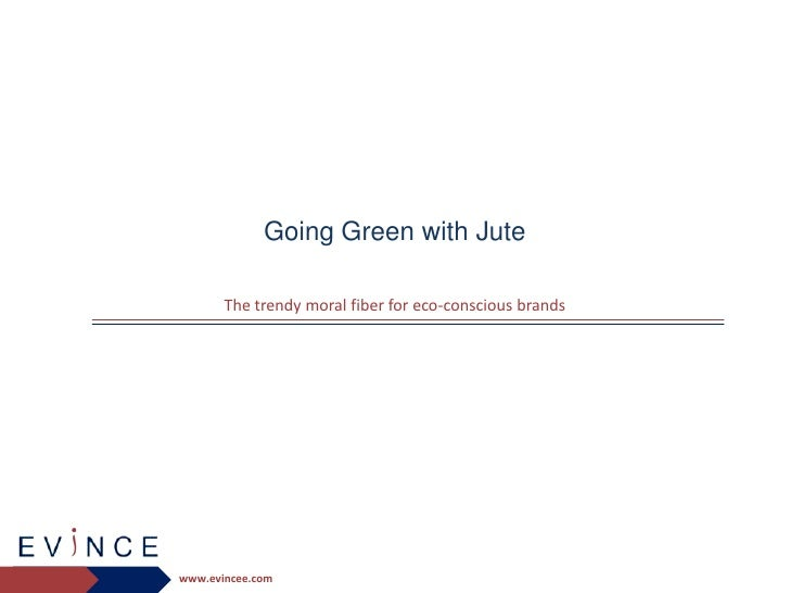 Going Green with Jute         The trendy moral fiber for eco-conscious brands     www.evincee.com