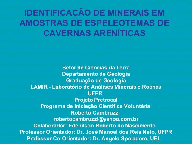 IDENTIFICAÇÃO DE MINERAIS EMAMOSTRAS DE ESPELEOTEMAS DECAVERNAS ARENÍTICASSetor de Ciências da TerraDepartamento de Geolog...