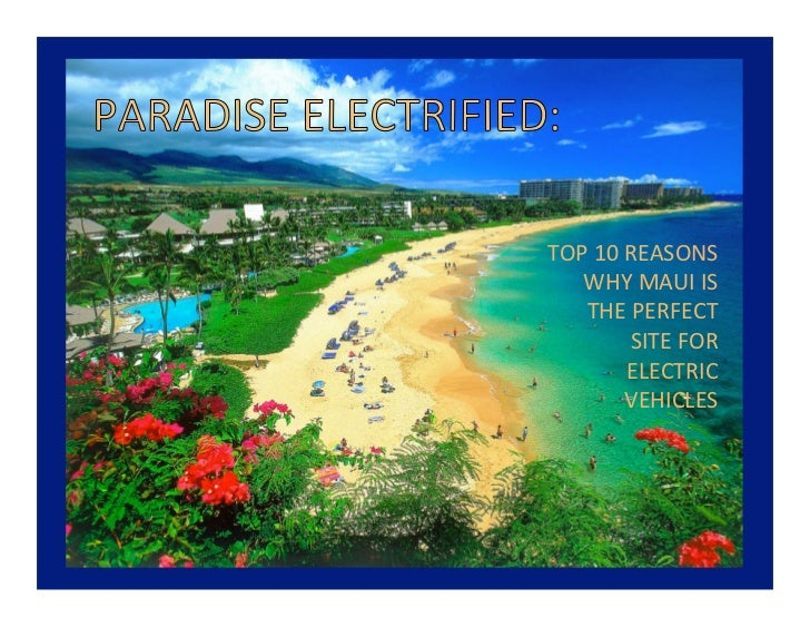 TOP	  10	  REASONS	     WHY	  MAUI	  IS	     THE	  PERFECT	               SITE	  FOR	               ELECTRIC	             ...