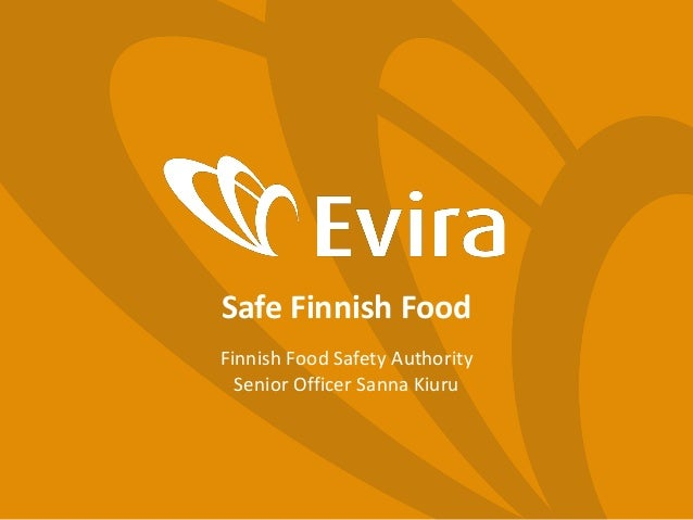 Safe Finnish Food Finnish Food Safety Authority Senior Officer Sanna Kiuru